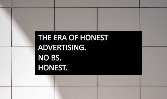 The Era of Honest Advertising is Here