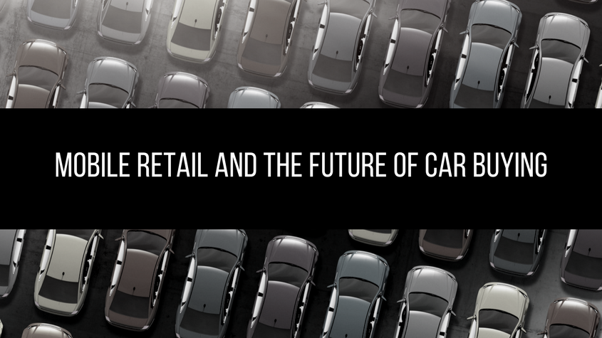 Mobile Retail and the Future of Car Buying: A Warning from the